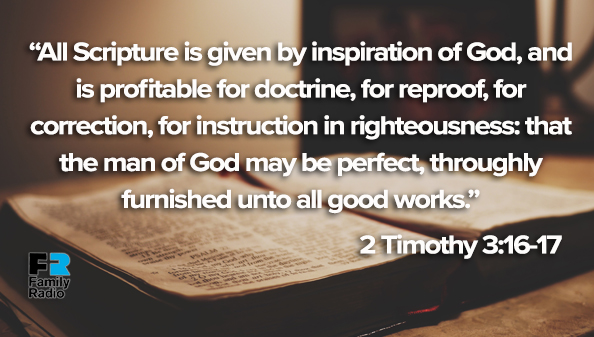 All Scripture is given by inspiration of God, and is profitable for doctrine, for reproof, for correction, for instruction in righteousness: that the man of God may be perfect, throughly furnished unto all good works.