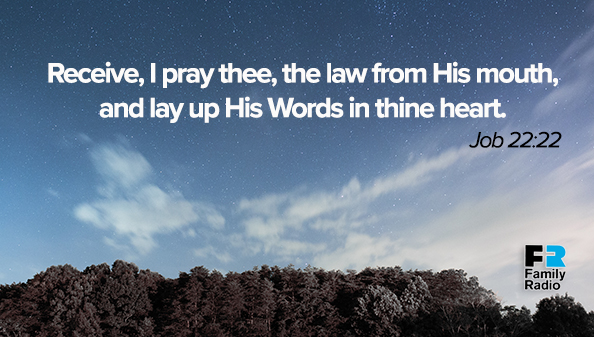 Receive, I pray thee, the law from His mouth, and lay up His Words in thine heart.