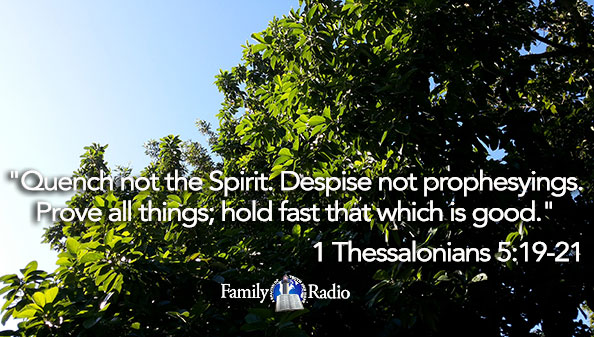 Quench not the Spirit. Despise not prophesyings. Prove all things; hold fast that which is good.