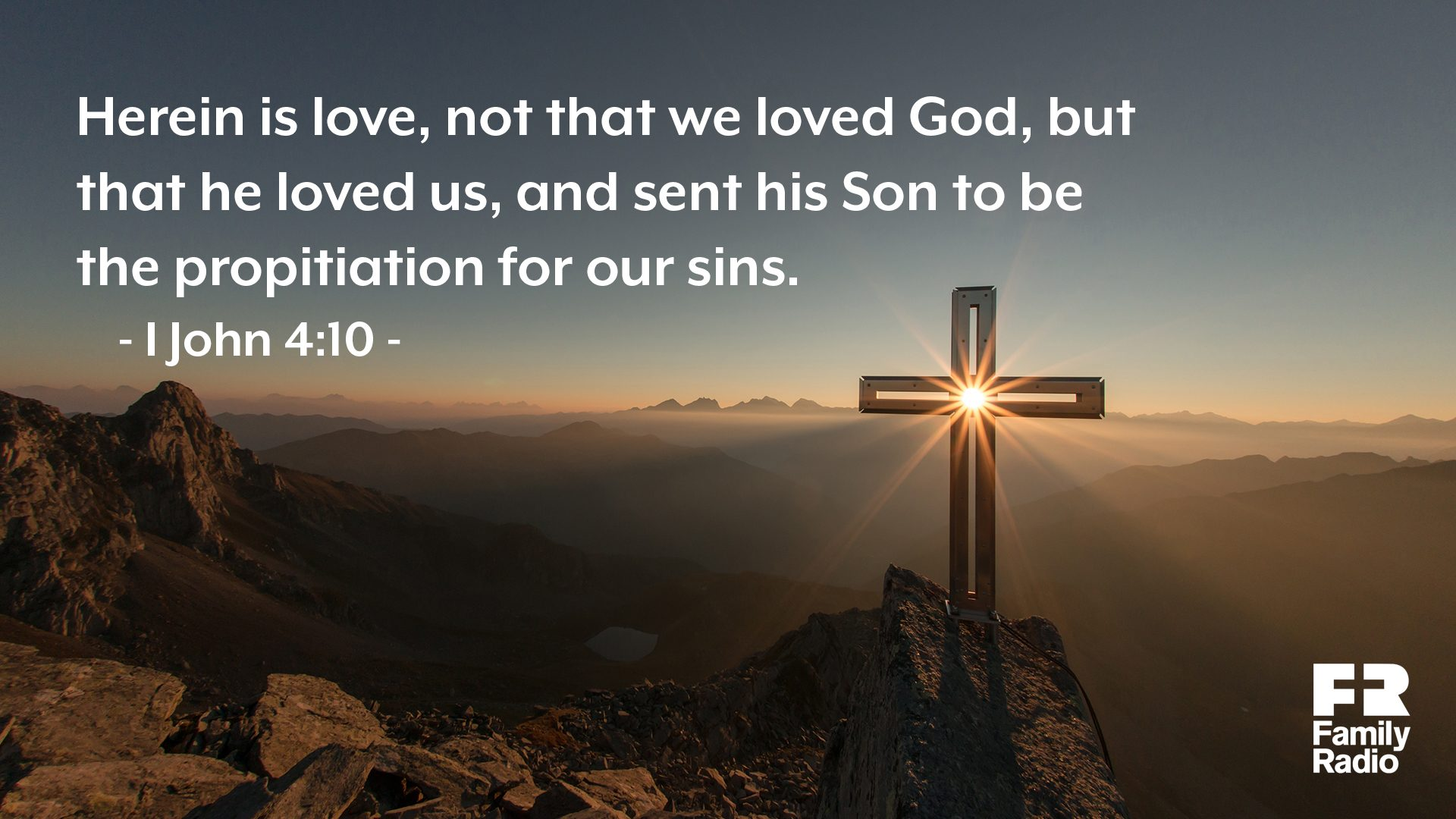 """Herein is love, not that we loved God, but that he loved us, and sent his Son to be the propitiation for our sins."""