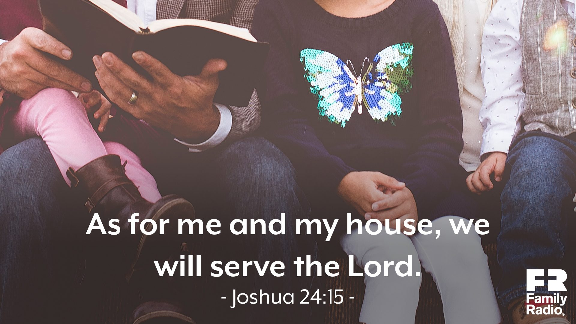 """As for me and my house, we will serve the Lord."""