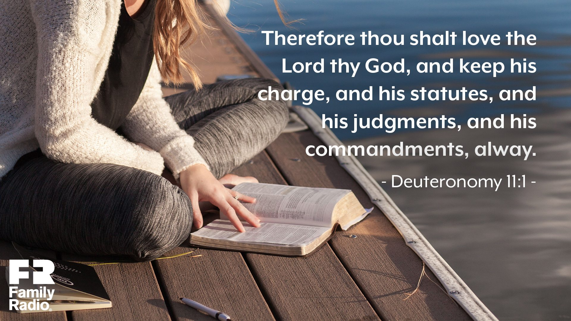 """Therefore thou shalt love the LORD thy God, and keep his charge, and his statutes, and his judgments, and his commandments, alway."""