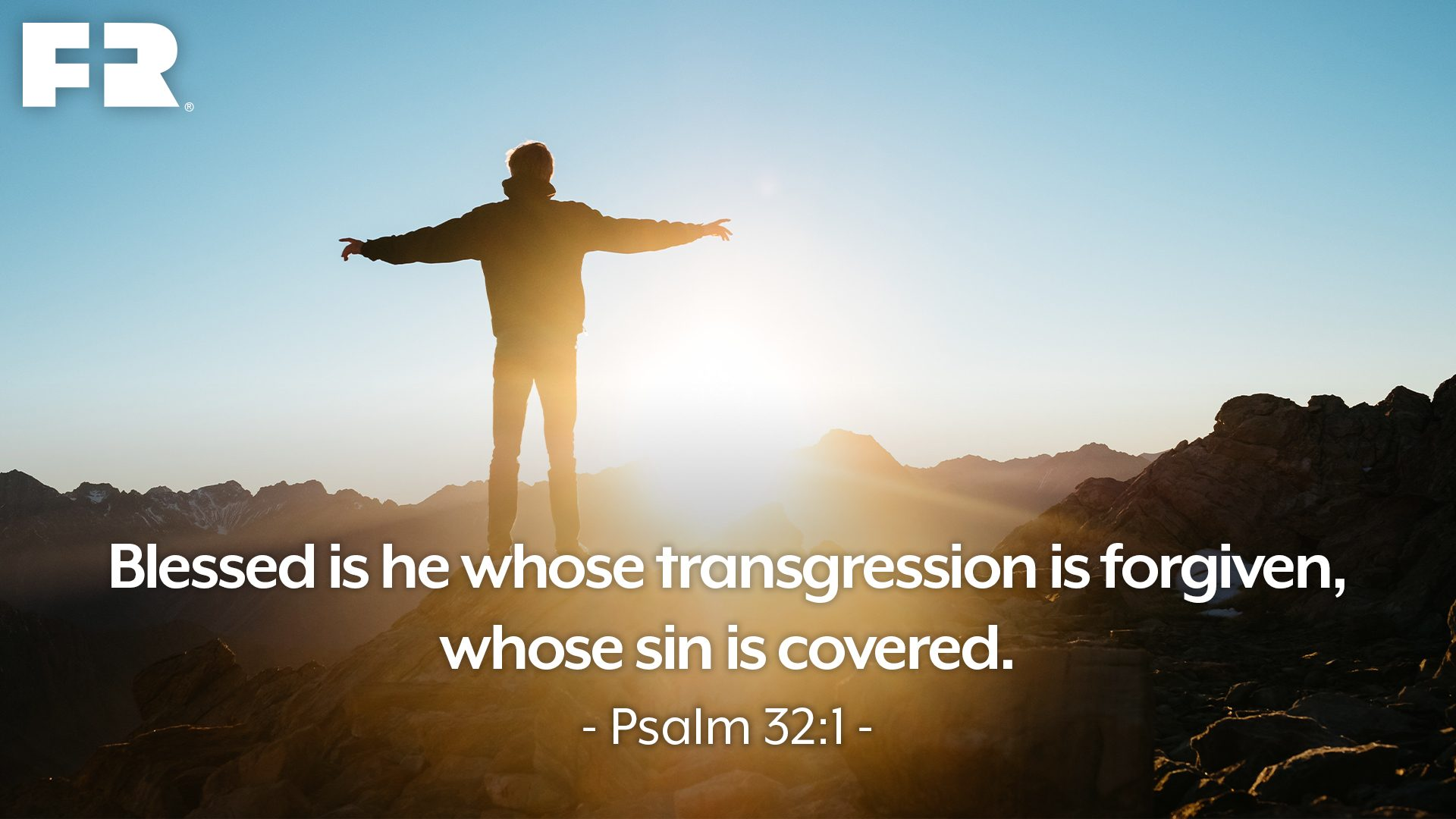 """Blessed is he whose transgression is forgiven, whose sin is covered."""