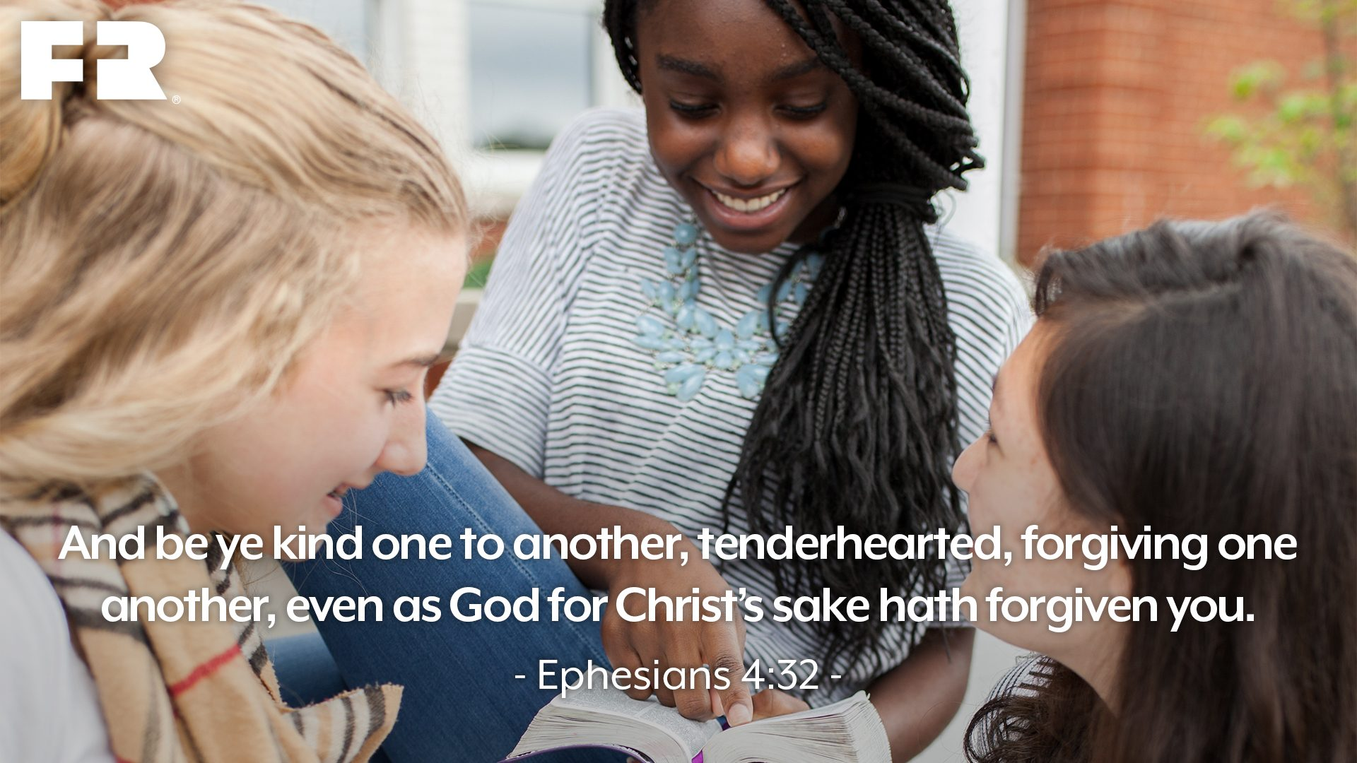 """And be ye kind one to another, tenderhearted, forgiving one another, even as God for Christ's sake hath forgiven you."""