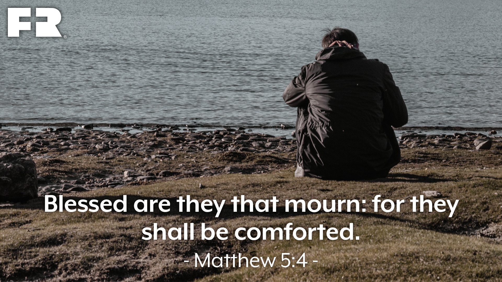 """Blessed are they that mourn: for they shall be comforted."""
