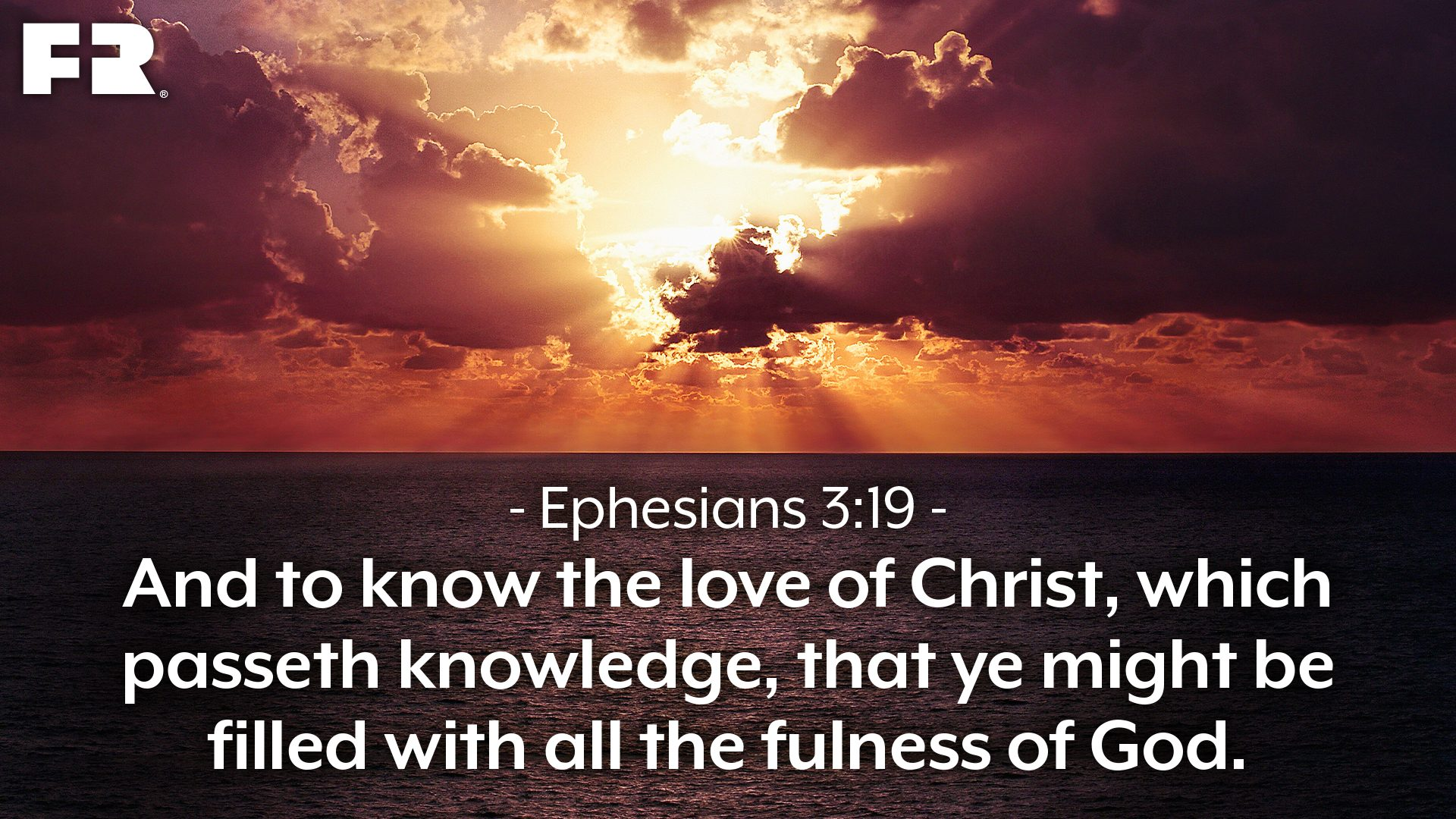 """And to know the love of Christ, which passeth knowledge, that ye might be filled with all the fulness of God."""