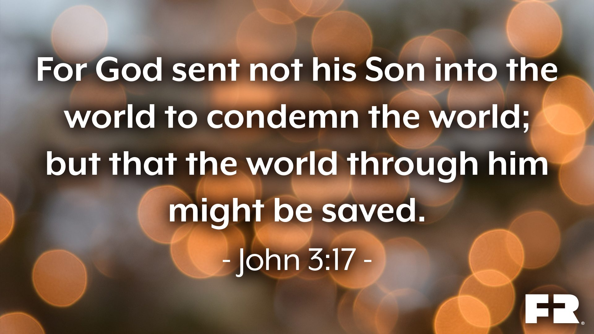 "<em>""For God sent not his Son into the world to condemn the world; but that the world through him might be saved.""</em>"